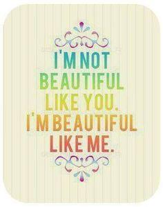 """I'm not beautiful like you. I'm beautiful like me."" #quotes #beauty #schoonheid #schoonheidssalon"