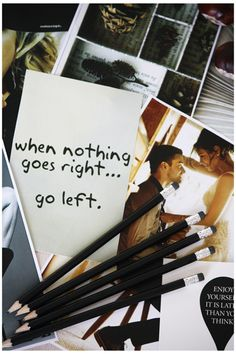 When nothing goes right…  go left.