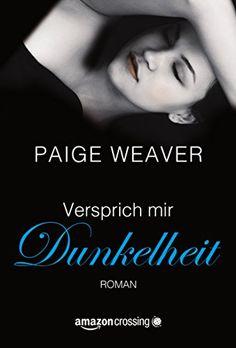Versprich mir Dunkelheit von Paige Weaver http://www.amazon.de/dp/B00U9SQIUE/ref=cm_sw_r_pi_dp_PaRLwb0R2MMNR
