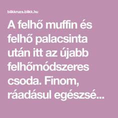 Íme a legújabb magyar diétadurranás, a felhőlángos! Muffin, Diet, Muffins, Cupcakes