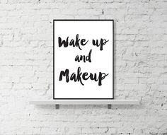Printable Art Wake up and Makeup Makeup Print makes a great addition to any room, office or nursery! This is a downloadable print that can be