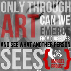 Only through art can we emerge from ourselves and see what another person sees. ~ Marcel Proust #quotes