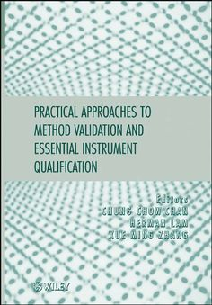 Practical Approaches to Method Validation and Essential Instrument Qualification by Chung Chow Chan. $57.75