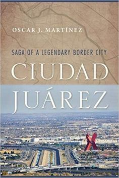 Buy Ciudad Juárez: Saga of a Legendary Border City by Oscar J. Martínez and Read this Book on Kobo's Free Apps. Discover Kobo's Vast Collection of Ebooks and Audiobooks Today - Over 4 Million Titles! Saga, Copy Editing, Mexico Travel, Book Lists, Audiobooks, Ebooks, Adventure, History, Reading