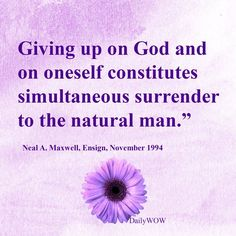 """""""Giving up on God and on oneself constitutes simultaneous surrender to the natural man. Lds Quotes, Great Quotes, Inspirational Quotes, Daily Words Of Wisdom, Mormon Messages, Lds Org, Natural Man, Saint Quotes, Atonement"""