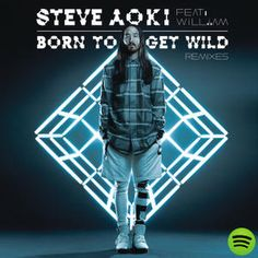 Born To Get Wild (Remixes), an album by Steve Aoki on Spotify