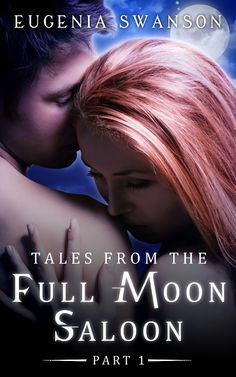 Book cover for Tales from the Full Moon Saloon Part 1 by Eugenia Swanson