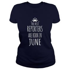 the best reporters are born in june #gift #ideas #Popular #Everything #Videos #Shop #Animals #pets #Architecture #Art #Cars #motorcycles #Celebrities #DIY #crafts #Design #Education #Entertainment #Food #drink #Gardening #Geek #Hair #beauty #Health #fitness #History #Holidays #events #Home decor #Humor #Illustrations #posters #Kids #parenting #Men #Outdoors #Photography #Products #Quotes #Science #nature #Sports #Tattoos #Technology #Travel #Weddings #Women