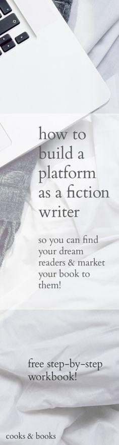How to Build a Platform as a Fiction Writer [Free Workbook!] - http://cooksplusbooks.com/2016/03/15/how-to-build-a-platform-as-a-fiction-writer-free-workbook/