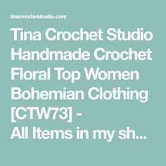 Tina Crochet Studio Handmade Crochet Floral Top Women Bohemian Clothing [CTW73] - AllItemsinmyshopareall100%handmadecrochetedinapet-free,smoke-free,cleanhome.Everyitemwasuniquelycrochetedwithlove. Wehopeyoumaylovethemaswedo.  Handmade Crochet Floral Top Summer Bohemian Clothing Idealforlayeringandcreatingahippie,indie/bohochiclook…