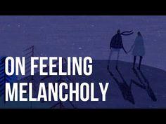 On Feeling Melancholy - YouTube