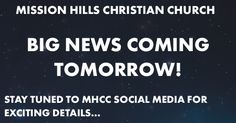 BIG NEWS coming tomorrow! Follow Mission Hills Christian Church on social media for the exciting news... #missionhillsla