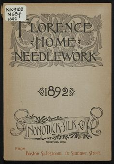 """Florence Home Needle-Work 1892"" by: Nonotuck Silk Company (1892) 