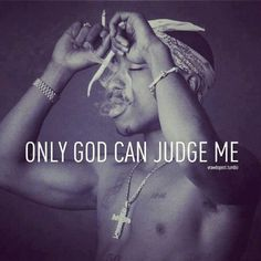 Remember this: only god can judge me - tupac Tupac Quotes, Rap Quotes, Lyric Quotes, Life Quotes, Teen Quotes, Mood Quotes, Motivational Quotes, Lyrics, Tupac Shakur
