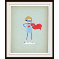 You are my hero - Boy Version - 8 x 10 Archival Print. $19.00, via Etsy.