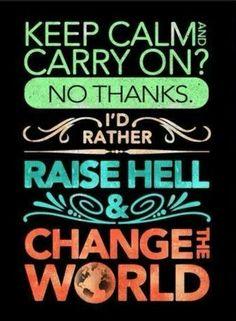 keep calm and ... change the world!