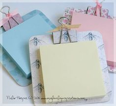 cute idea for teachers... Post it---on coaster (maybe?) with decorative paper and matching clips.