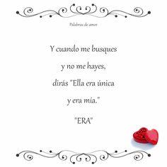 """Y cuando me busques y no me hayes, dirás \""""Ella era única y era mía.\""""  \""""ERA\"""" #corazón roto #amo"""