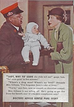 Wow Ivory soap tisk tisk tisk  I can't tell who is supposed to be more ignorant the lady who leaves her baby to grab a bar of soap or the porter on the train who can't speak properly