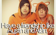 have a friendship like Austin and Alan