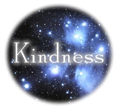 Kindness..we all need to show a lot of this....