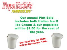 Our final day will be December 18th. Our annual Pint Sale includes both Italian Ice & Ice Cream & our popsicles will be $1.50 for the rest of the year.