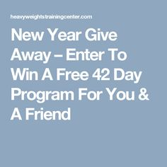 New Year Give Away – Enter To Win A Free 42 Day Program For You & A Friend
