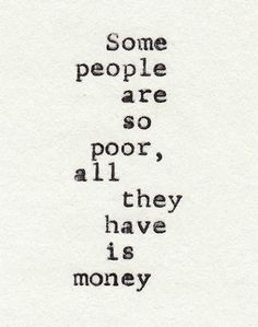 Preciously Me blog : Some people are so poor, all they have is money