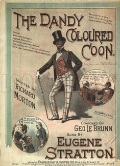 The Dandy Colored Coon,from a Victorian Century Musical made to mock african american dandyism. Black face, and tattered clothing resembling the 18th century style of dress.