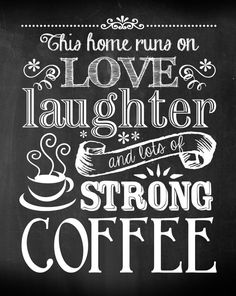 Chalk style lettering This home runs on love, laughter and lots of strong coffee - Chalkboard Style Art Print Coffee Chalkboard, Chalkboard Art Quotes, Chalkboard Lettering, Chalkboard Designs, Coffee Signs, Coffee Art, Coffee Nook, Cross Stitch Love, Typography Art