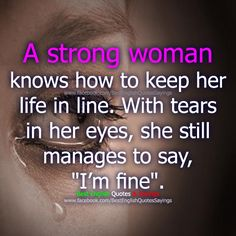 Strong women quotes | strong woman knows how to keep her life in line. with tears in her ...
