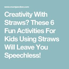 Creativity With Straws? These 6 Fun Activities For Kids Using Straws Will Leave You Speechless!