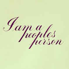 """""""I am a peoples person."""" ― R. A."""