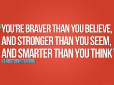 You're braver than you believe.