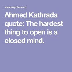 Ahmed Kathrada quote: The hardest thing to open is a closed mind. Hard Quotes, Romans 12, Mindfulness, Icons, Board, Symbols, Ikon, Consciousness, Planks