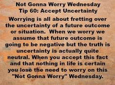 Not Gonna #Worry Wednesday Tip60: Accept Uncertainty #NotGonnaWorry