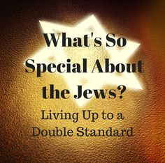 What's So Special About the Jews – Living Up to a Double Standard