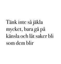 """måste lära mig, så viktigt """"Don't think so fucking much. Just go with the feeling and let things turn out the way they turn out""""🇬🇧 Best Quotes, Love Quotes, Inspirational Quotes, The Words, Cool Words, Words For Girlfriend, Swedish Quotes, Word Up, Note To Self"""