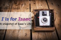 I is for Isaac: A Snapshot of Isaac's Life for Children