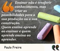 Paulo Freire: Frases - ensinar - aprender                                                                                                                                                                                 Mais