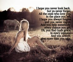 Country song... Life. Love. God. Grace.... Always give more than you take...
