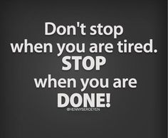 Don't stop when you are tired. STOP when you are DONE! #lifestyle #fitspo #fitfam #fitdutchies