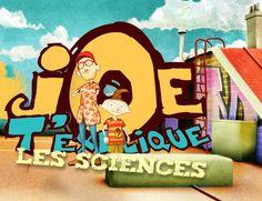 Joe t'explique... les sciences ! France5 éducation La série d'animation se propose d'apporter des connaissances précises aux enfants sur les techniques et les phénomènes naturels : la radio, la télévision, internet, les volcans, le vent, etc. Une série d'animation qui répond aux questions que les enfants se posent sur leur environnement technologique et naturel.