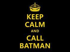 Google Image Result for http://1.bp.blogspot.com/-ulQZIylgCgk/UPkziCENikI/AAAAAAAAAJw/ETNO5MeqBwU/s1600/keep_calm_and_call_batman_by_koboot-d31267o.jpg