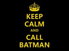 Google Image Result for http://1.bp.blogspot.com/-ulQZIylgCgk/UPkziCENikI/AAAAAAAAAJw/ETNO5MeqBwU/s1600/keep_calm_and_call_batman_by_koboot-d31267o.jpg