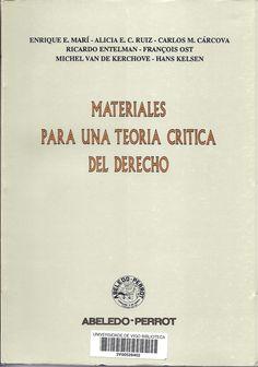 Materiales para una teoría crítica del Derecho / Enrique E. Marí, Alicia E.C. Ruiz, Carlos M. Cárcova, Ricardo Enterman, François Ost, Michel van de Kerchove, Hans Kelsen