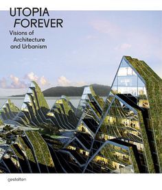 UTOPIA FOREVER Visions of Architecture and Urbanism