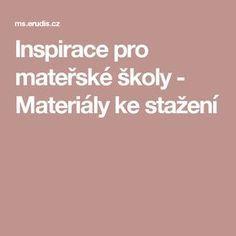 Inspirace pro mateřské školy - Materiály ke stažení Kindergarten, Projects To Try, Classroom, Education, Inspiration, Baby Nest, Class Room, Biblical Inspiration, Kindergartens