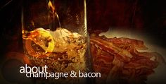 """""""About Champagne & Bacon"""" -- An event production and promotion company, but I had to laugh, as it """"started after a series of Sunday afternoon house parties at Lake Tahoe featuring, as guessed, copious amounts of champagne and bacon."""""""