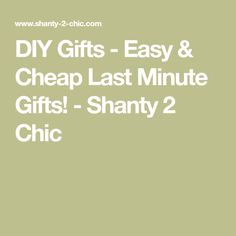 DIY Gifts - Easy & Cheap Last Minute Gifts! - Shanty 2 Chic